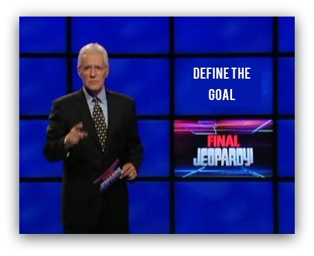 "Meme showing jeopardy and ""define the goal"" as question"